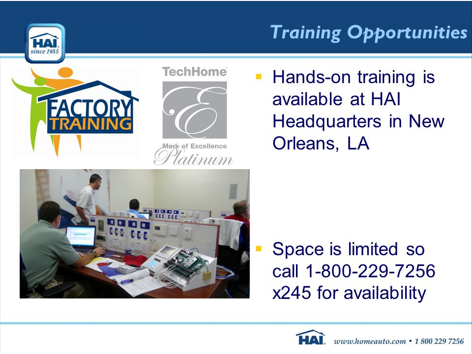 Training Opportunities  Hands-on training is available at HAI Headquarters in New Orleans, LA  Space is limited so call 1-800-229-7256 x245 for availability