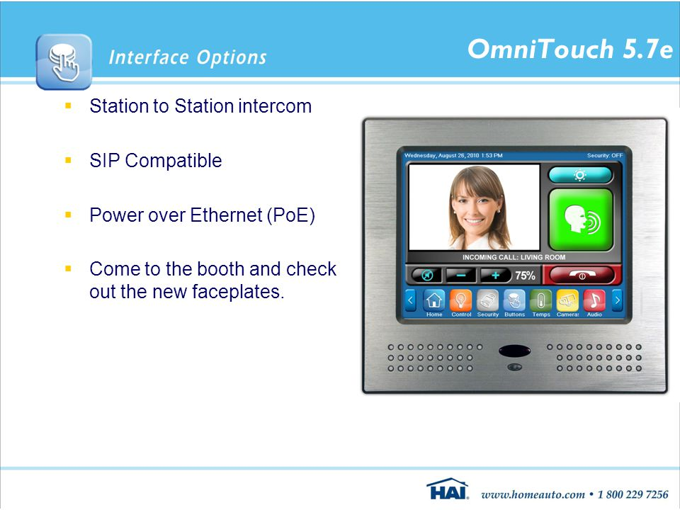 OmniTouch 5.7e  Station to Station intercom  SIP Compatible  Power over Ethernet (PoE)  Come to the booth and check out the new faceplates.