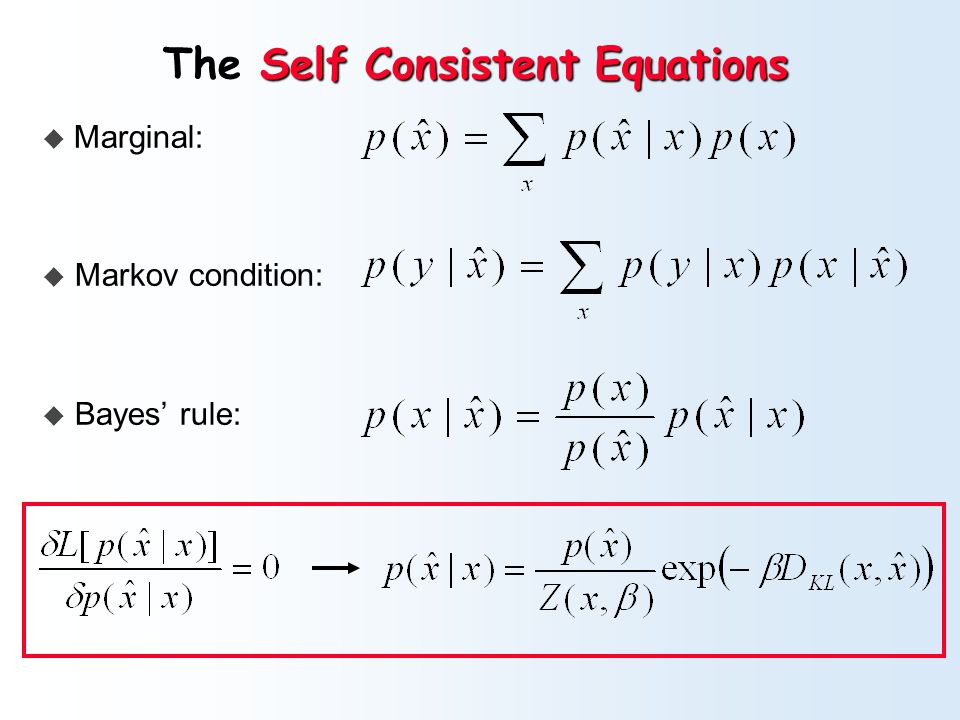 Self Consistent Equations The Self Consistent Equations  Marginal:  Markov condition:  Bayes' rule: