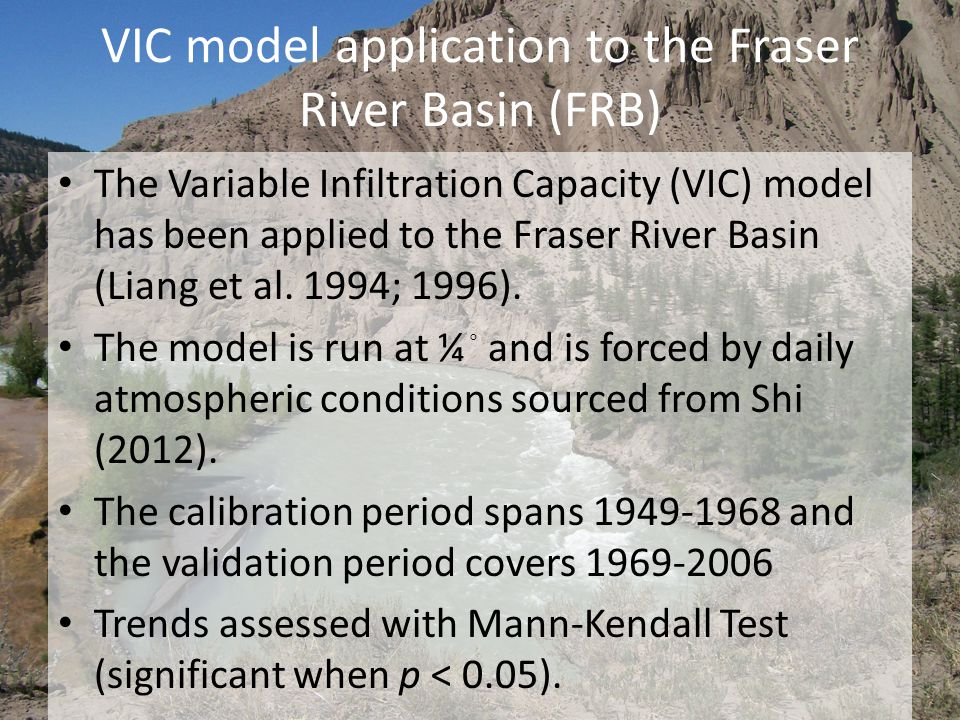 VIC model application to the Fraser River Basin (FRB) The Variable Infiltration Capacity (VIC) model has been applied to the Fraser River Basin (Liang et al.