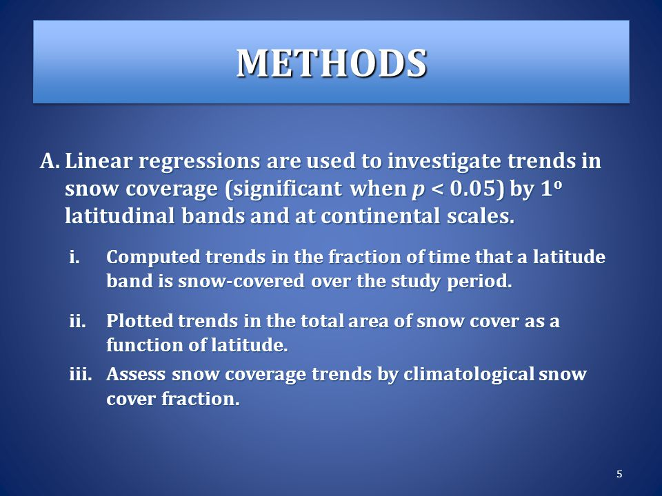 METHODSMETHODS A.Linear regressions are used to investigate trends in snow coverage (significant when p < 0.05) by 1 o latitudinal bands and at continental scales.