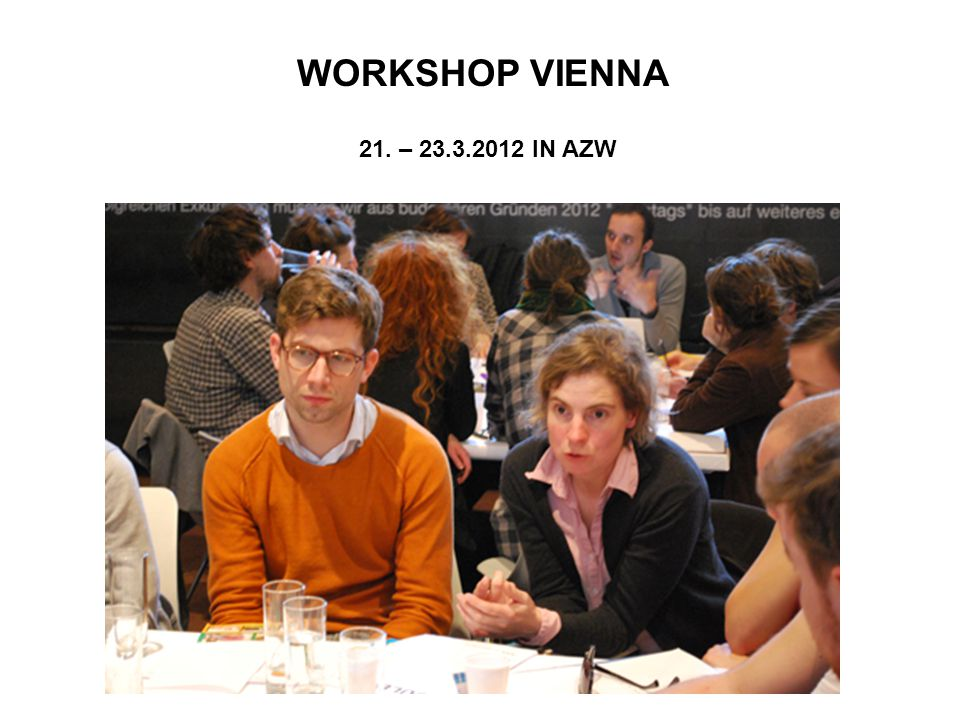 WORKSHOP VIENNA 21. – 23.3.2012 IN AZW