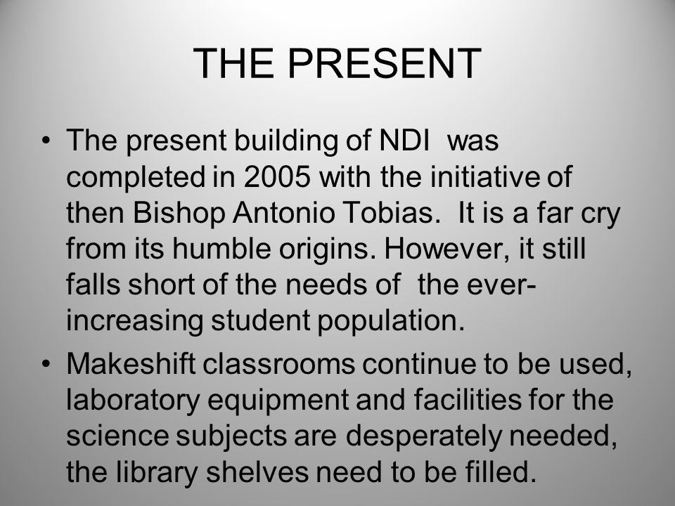 The present building of NDI was completed in 2005 with the initiative of then Bishop Antonio Tobias.