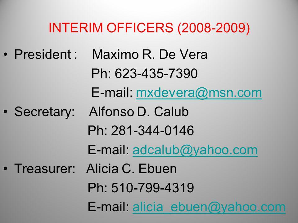 INTERIM OFFICERS (2008-2009) President : Maximo R. De Vera Ph: 623-435-7390 E-mail: mxdevera@msn.commxdevera@msn.com Secretary: Alfonso D. Calub Ph: 2