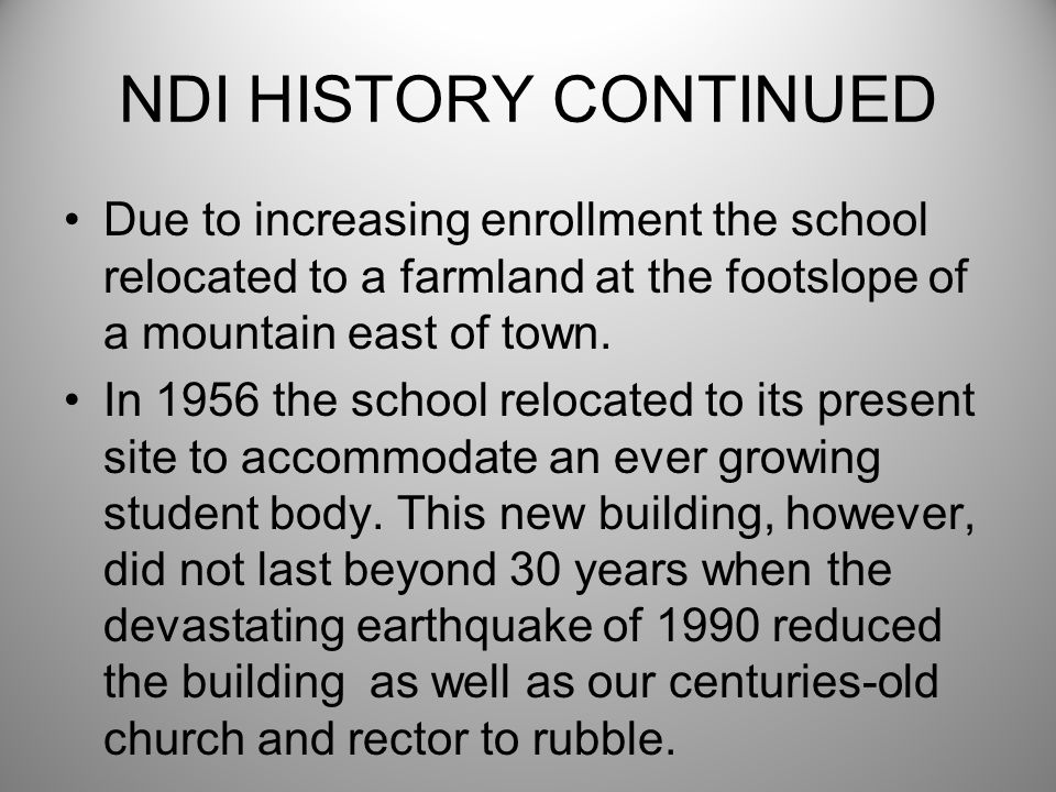 NDI HISTORY CONTINUED Due to increasing enrollment the school relocated to a farmland at the footslope of a mountain east of town. In 1956 the school