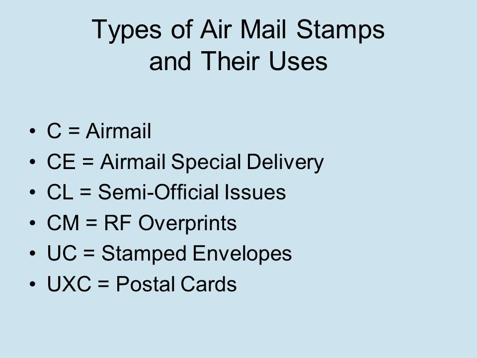 Types of Air Mail Stamps and Their Uses C = Airmail CE = Airmail Special Delivery CL = Semi-Official Issues CM = RF Overprints UC = Stamped Envelopes UXC = Postal Cards
