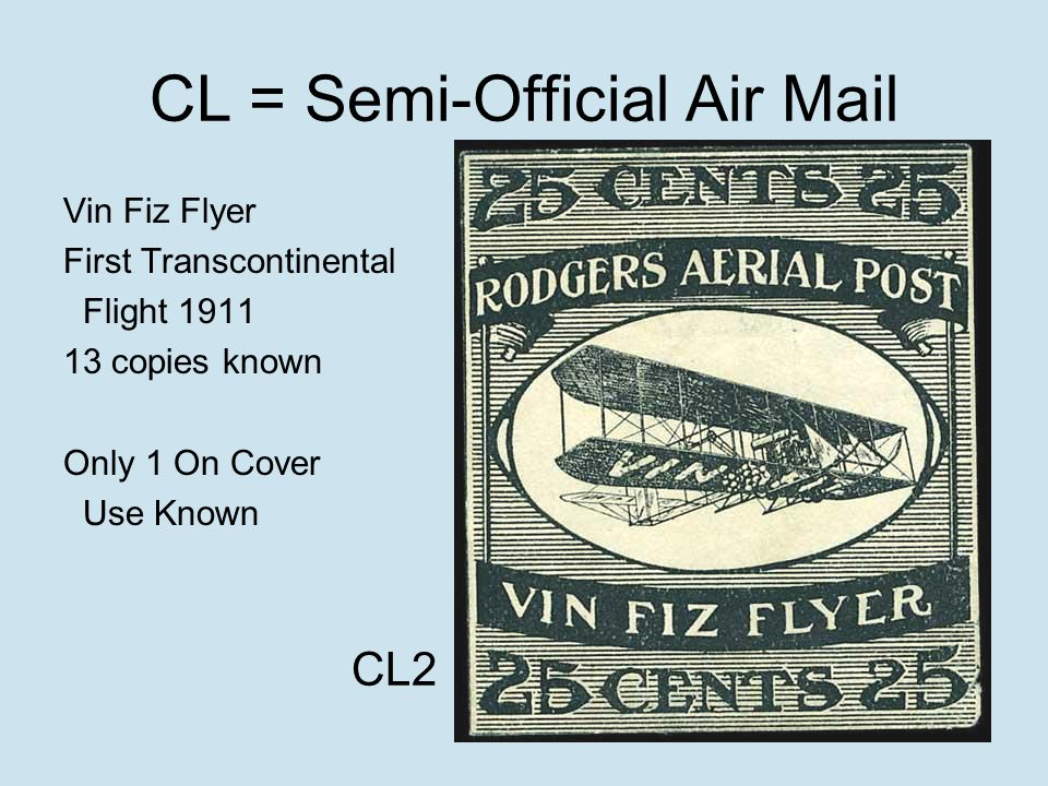 CL = Semi-Official Air Mail Vin Fiz Flyer First Transcontinental Flight 1911 13 copies known Only 1 On Cover Use Known CL2
