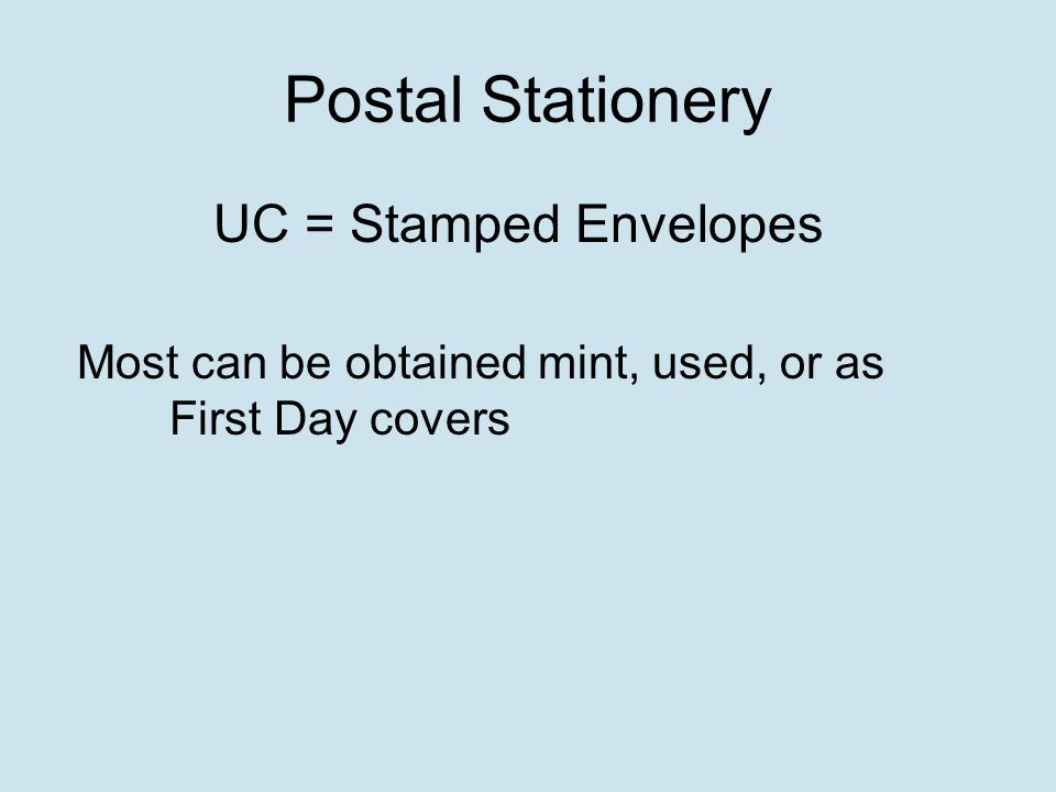Postal Stationery UC = Stamped Envelopes Most can be obtained mint, used, or as First Day covers