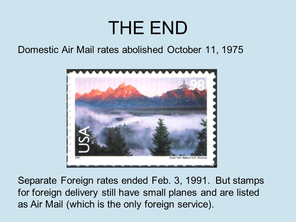 THE END Domestic Air Mail rates abolished October 11, 1975 Separate Foreign rates ended Feb.