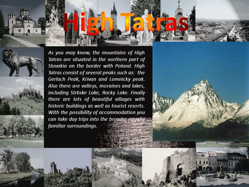 As you may know, the mountains of High Tatras are situated in the northern part of Slovakia on the border with Poland.