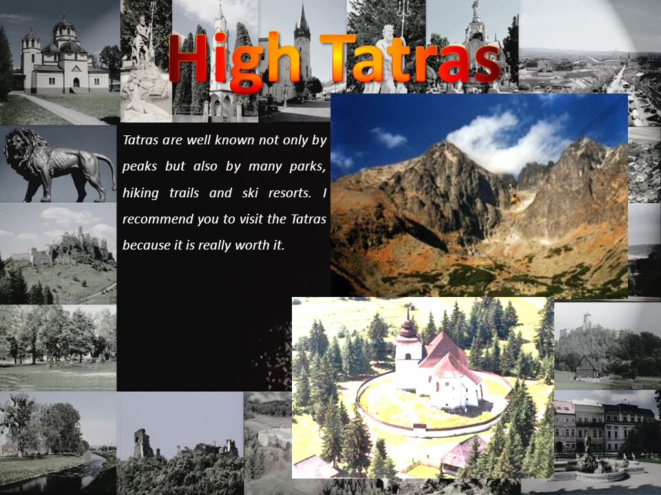Tatras are well known not only by peaks but also by many parks, hiking trails and ski resorts.