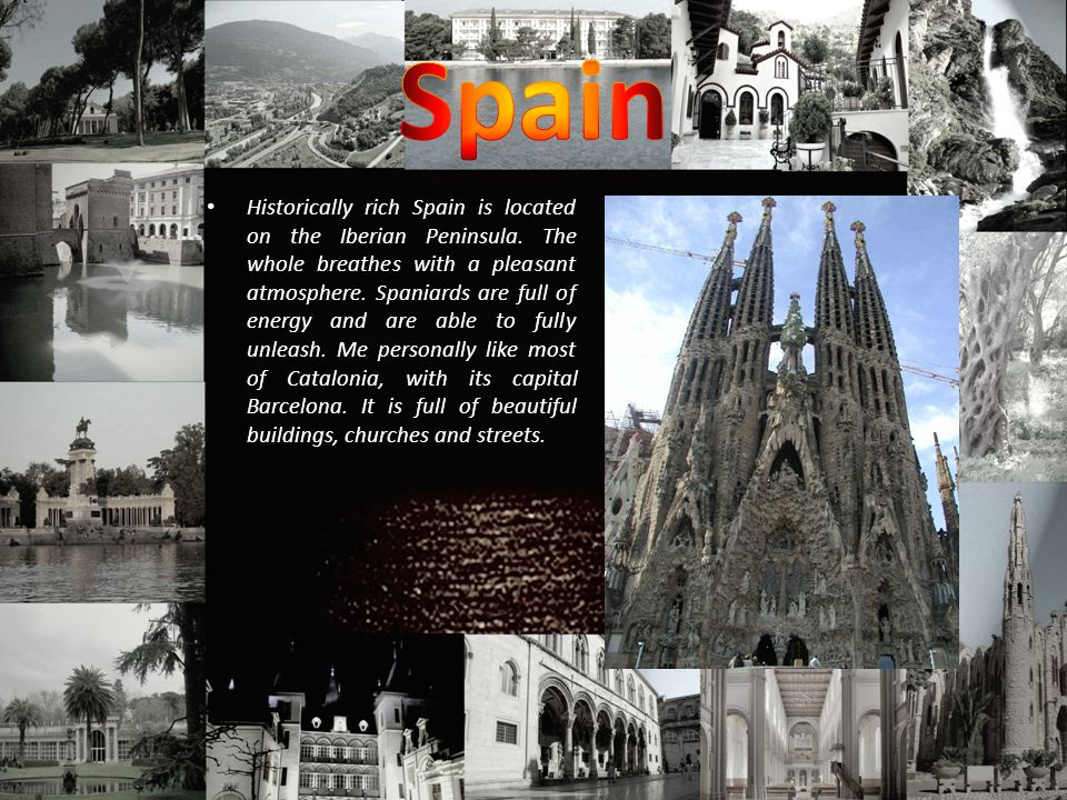 Historically rich Spain is located on the Iberian Peninsula.