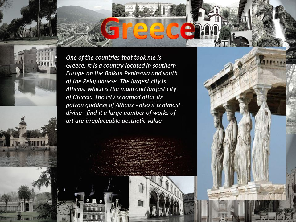 One of the countries that took me is Greece.