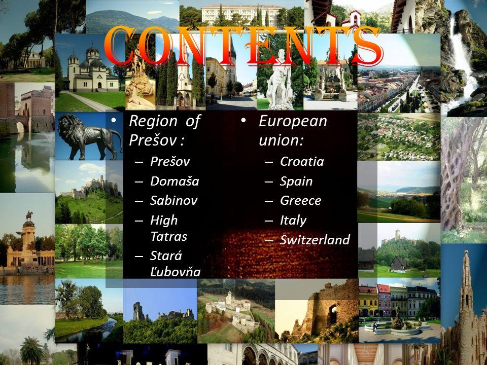 Region of Prešov : – Prešov – Domaša – Sabinov – High Tatras – Stará Ľubovňa European union: – Croatia – Spain – Greece – Italy – Switzerland
