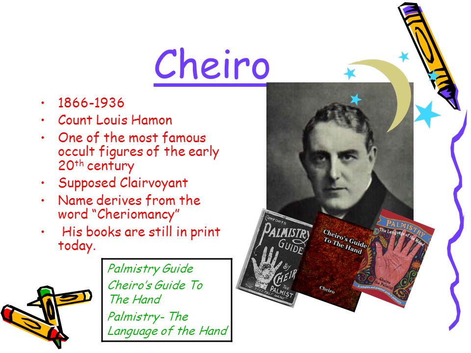 "Cheiro 1866-1936 Count Louis Hamon One of the most famous occult figures of the early 20 th century Supposed Clairvoyant Name derives from the word ""C"