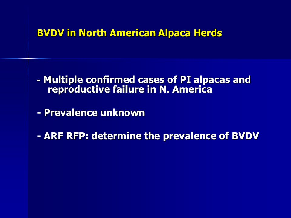 BVDV in North American Alpaca Herds - Multiple confirmed cases of PI alpacas and reproductive failure in N. America - Prevalence unknown - ARF RFP: de