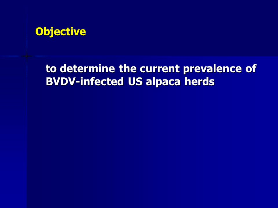 Objective to determine the current prevalence of BVDV-infected US alpaca herds