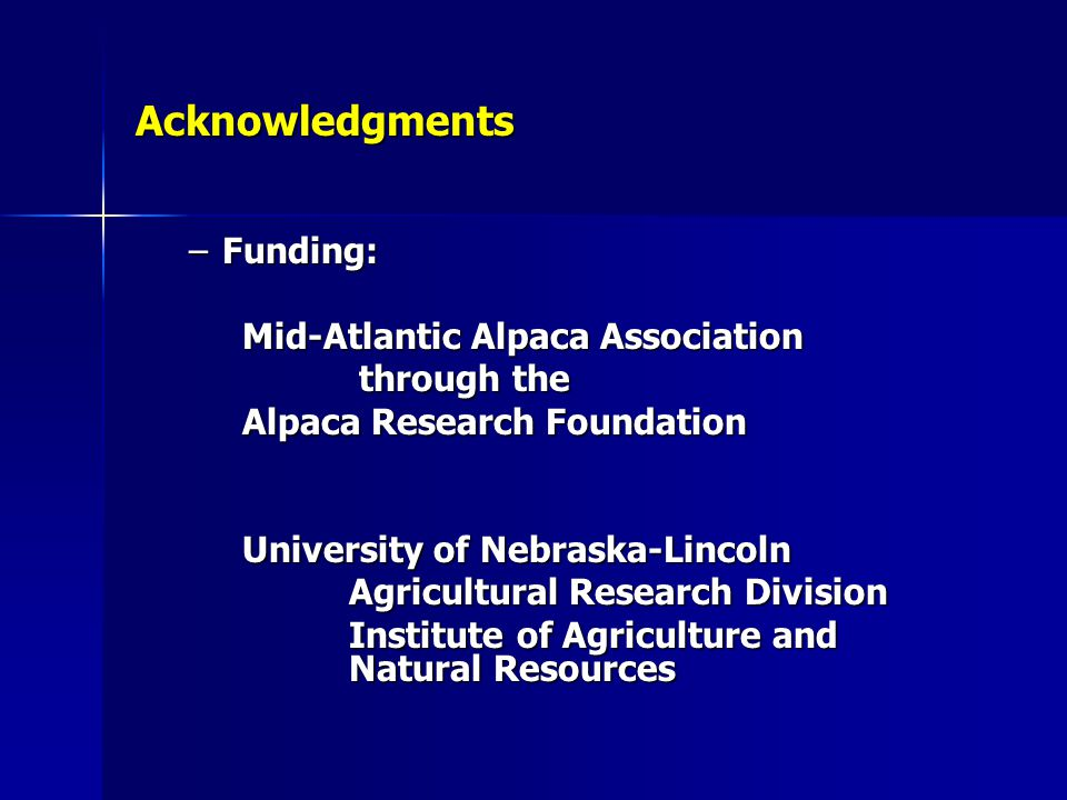 Acknowledgments –Funding: Mid-Atlantic Alpaca Association through the through the Alpaca Research Foundation University of Nebraska-Lincoln Agricultur