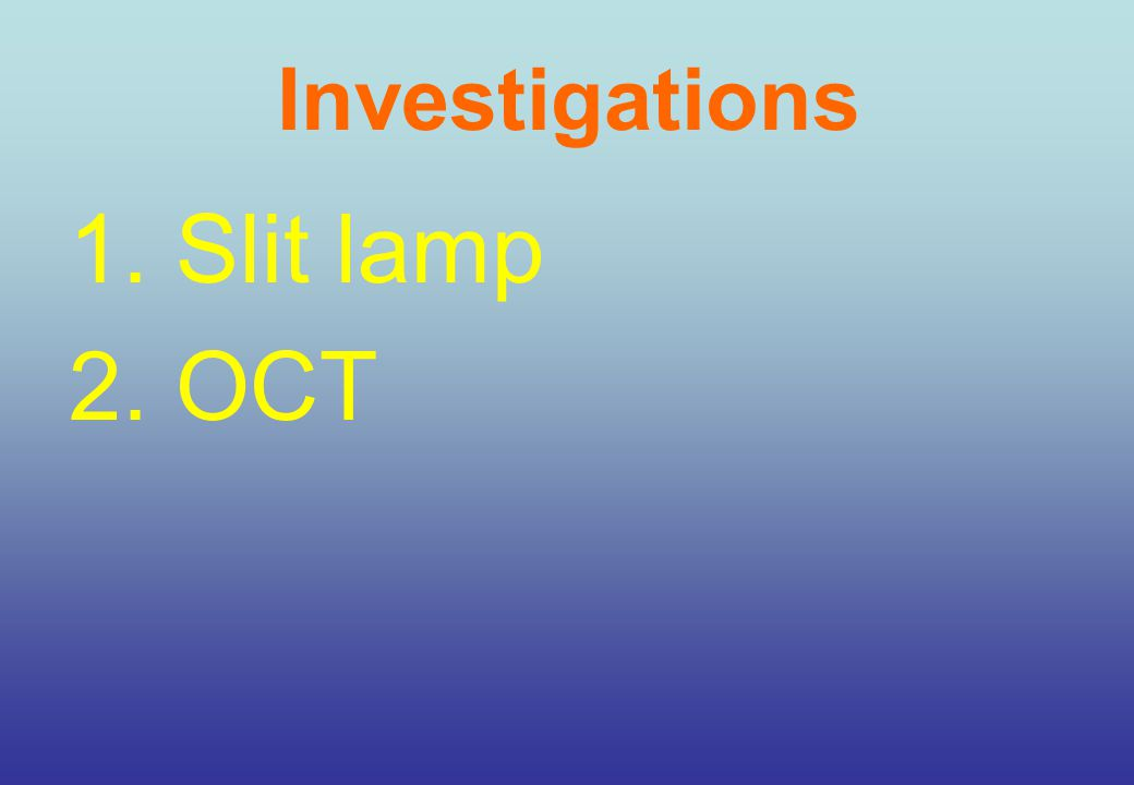 Investigations 1. Slit lamp 2. OCT