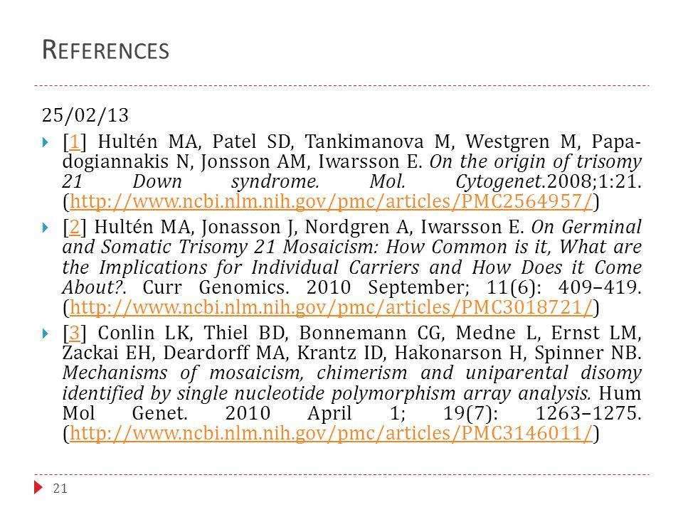 R EFERENCES 21 25/02/13  [1] Hultén MA, Patel SD, Tankimanova M, Westgren M, Papa- dogiannakis N, Jonsson AM, Iwarsson E.