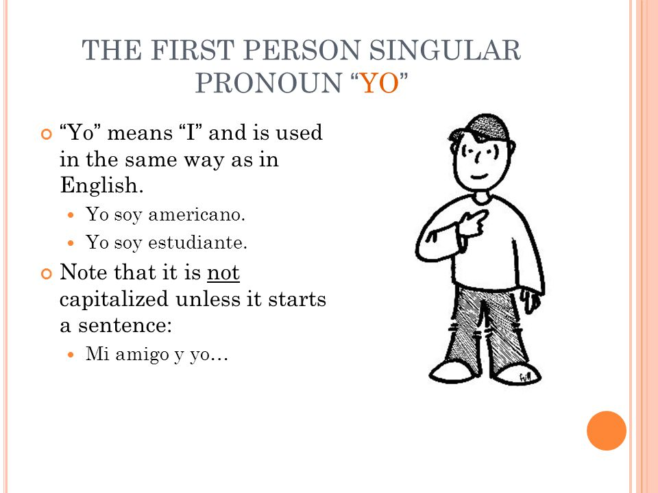 SECOND PERSON SINGULAR PRONOUN TÚ Tú means you (familiar/ informal) Used when talking to someone familiar
