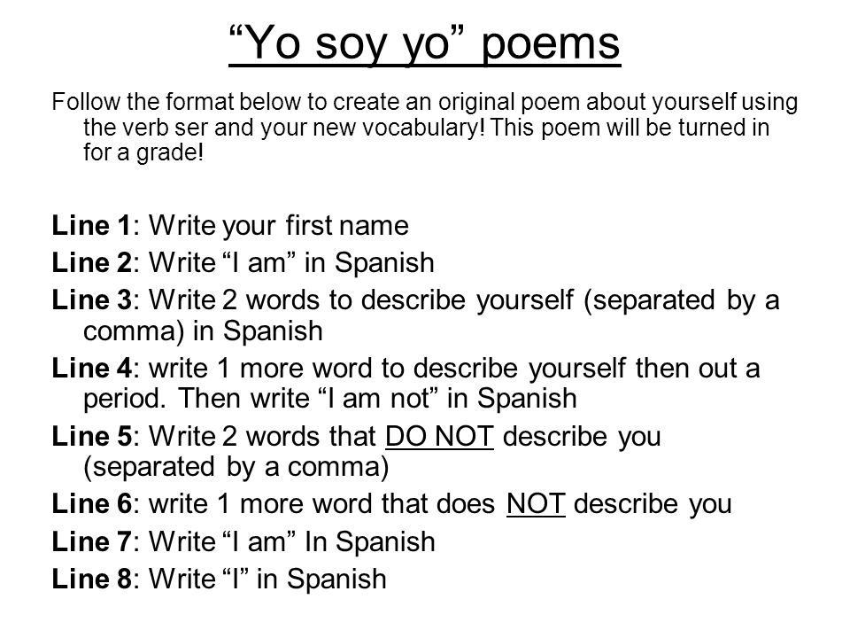 Yo soy yo poems Follow the format below to create an original poem about yourself using the verb ser and your new vocabulary.