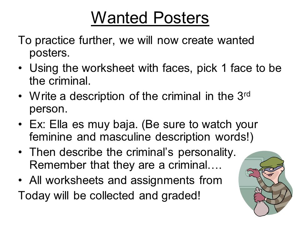 Wanted Posters To practice further, we will now create wanted posters. Using the worksheet with faces, pick 1 face to be the criminal. Write a descrip