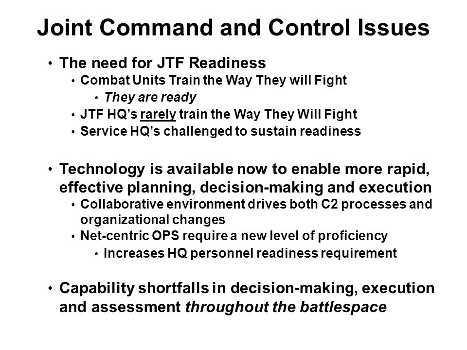 The need for JTF Readiness Combat Units Train the Way They will Fight They are ready JTF HQ's rarely train the Way They Will Fight Service HQ's challe