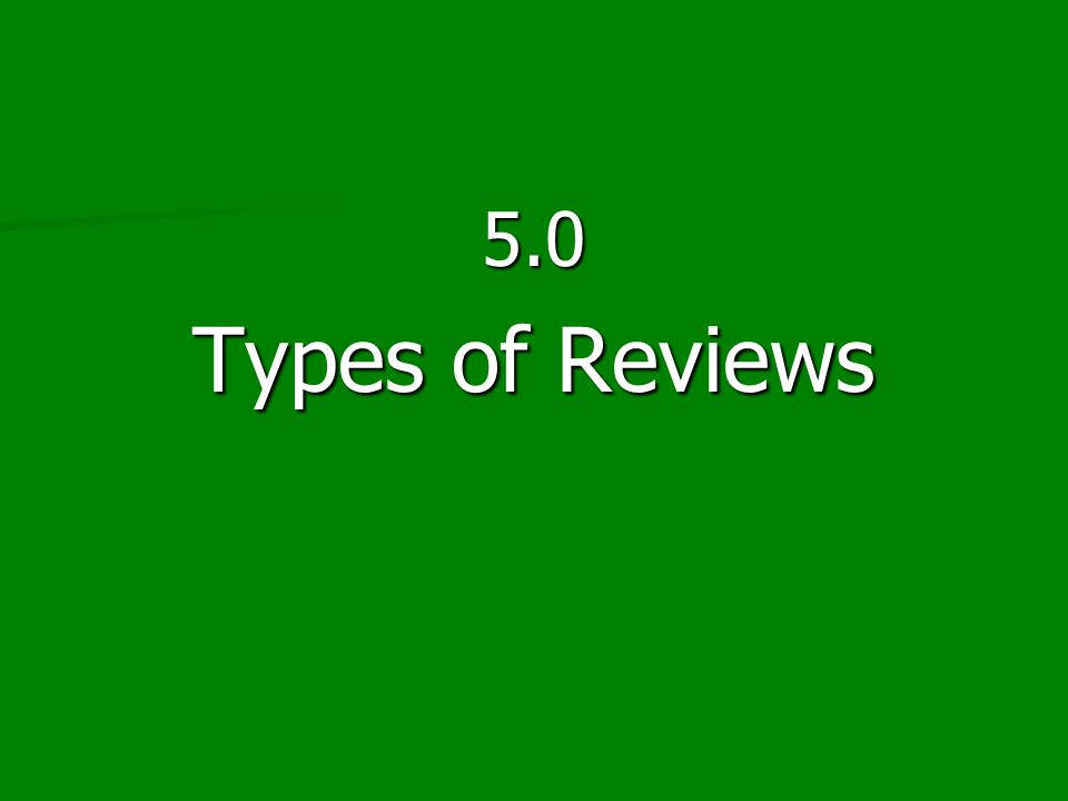5.0 Types of Reviews