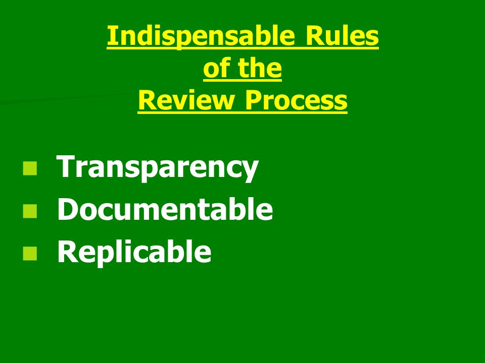 Indispensable Rules of the Review Process Transparency Documentable Replicable