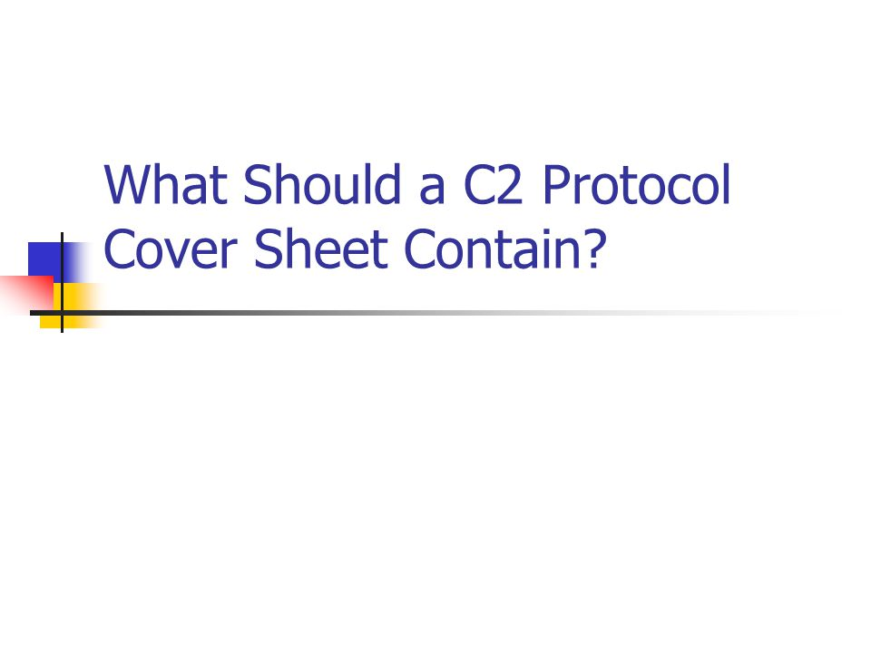 What Should a C2 Protocol Cover Sheet Contain