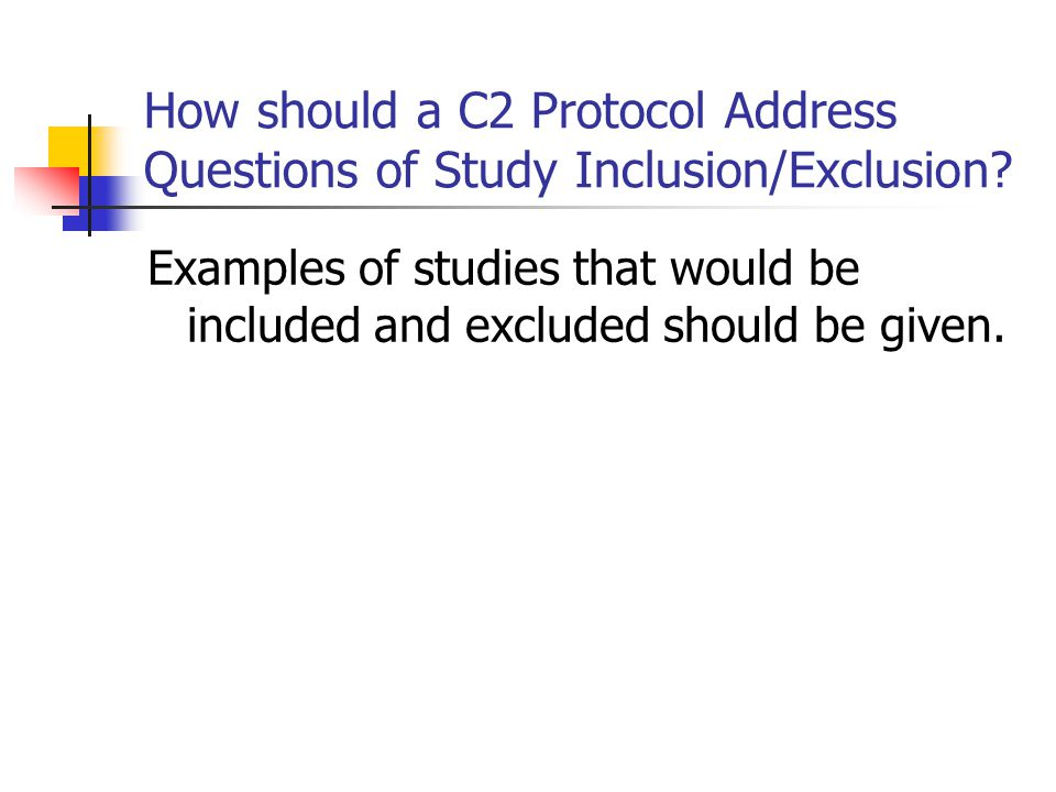 How should a C2 Protocol Address Questions of Study Inclusion/Exclusion? Examples of studies that would be included and excluded should be given.