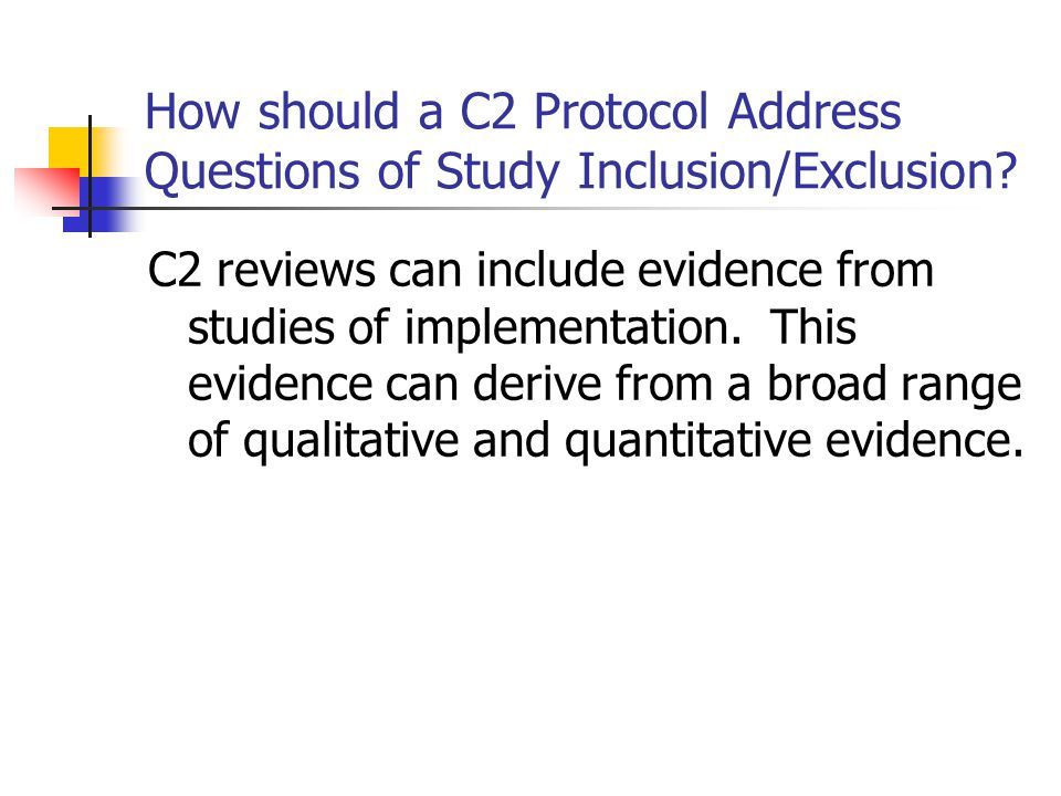 How should a C2 Protocol Address Questions of Study Inclusion/Exclusion? C2 reviews can include evidence from studies of implementation. This evidence