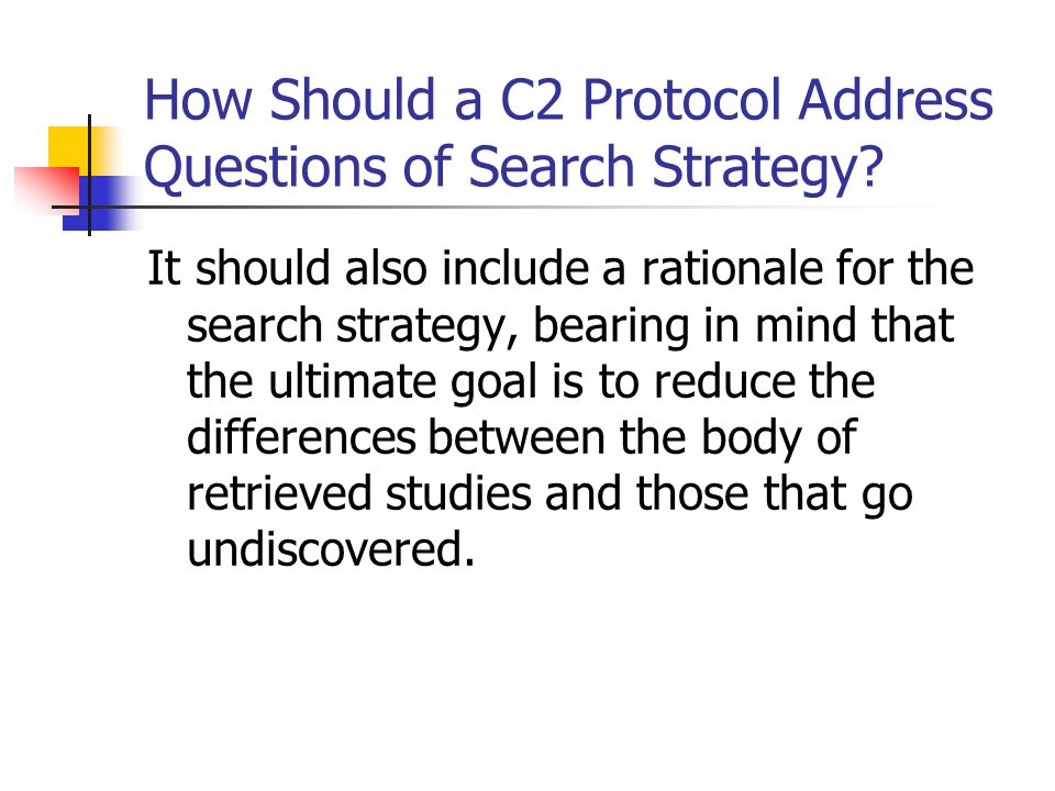 How Should a C2 Protocol Address Questions of Search Strategy? It should also include a rationale for the search strategy, bearing in mind that the ul