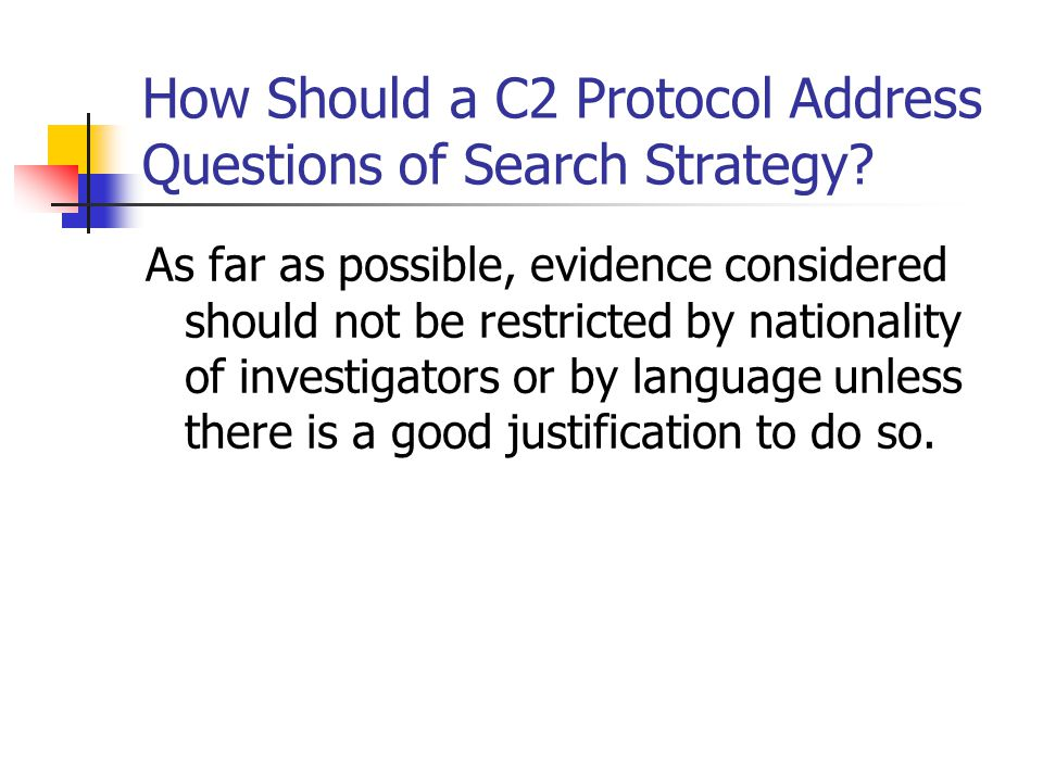 How Should a C2 Protocol Address Questions of Search Strategy? As far as possible, evidence considered should not be restricted by nationality of inve