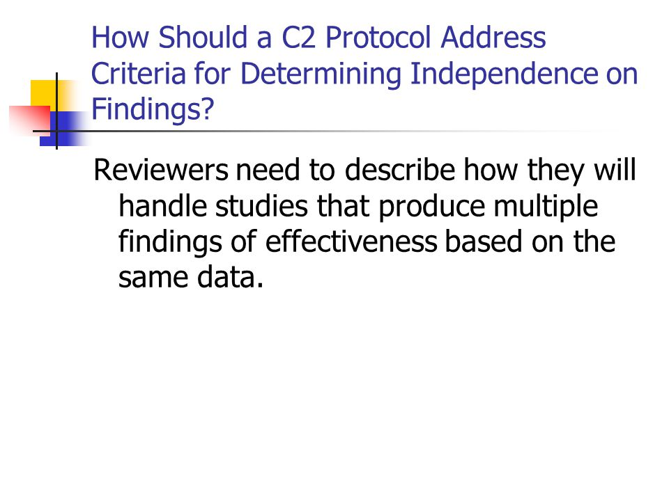 How Should a C2 Protocol Address Criteria for Determining Independence on Findings? Reviewers need to describe how they will handle studies that produ
