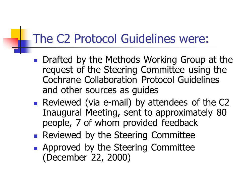 The C2 Protocol Guidelines were: Drafted by the Methods Working Group at the request of the Steering Committee using the Cochrane Collaboration Protoc