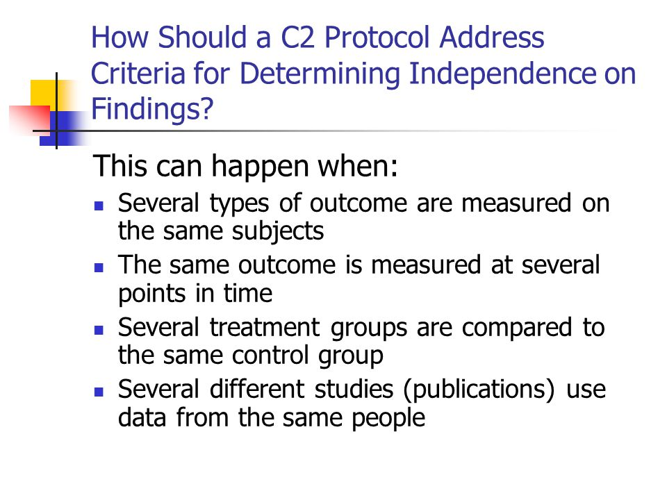 How Should a C2 Protocol Address Criteria for Determining Independence on Findings? This can happen when: Several types of outcome are measured on the