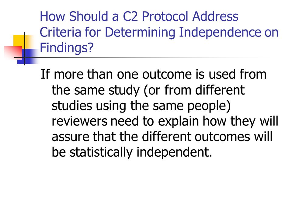 How Should a C2 Protocol Address Criteria for Determining Independence on Findings? If more than one outcome is used from the same study (or from diff