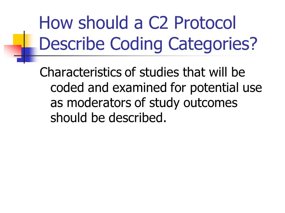 How should a C2 Protocol Describe Coding Categories? Characteristics of studies that will be coded and examined for potential use as moderators of stu