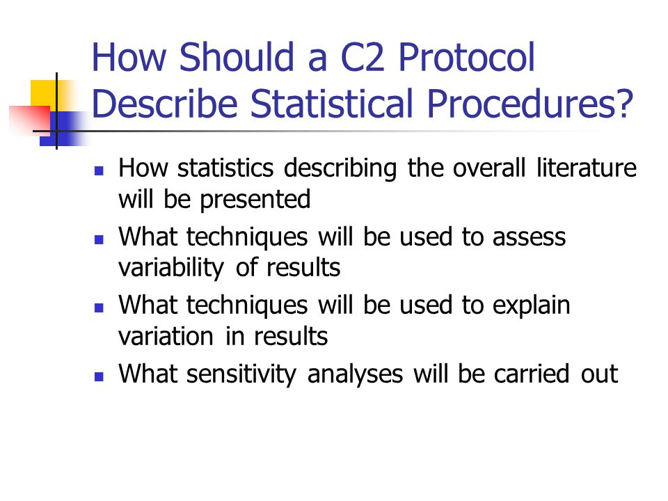 How Should a C2 Protocol Describe Statistical Procedures? How statistics describing the overall literature will be presented What techniques will be u