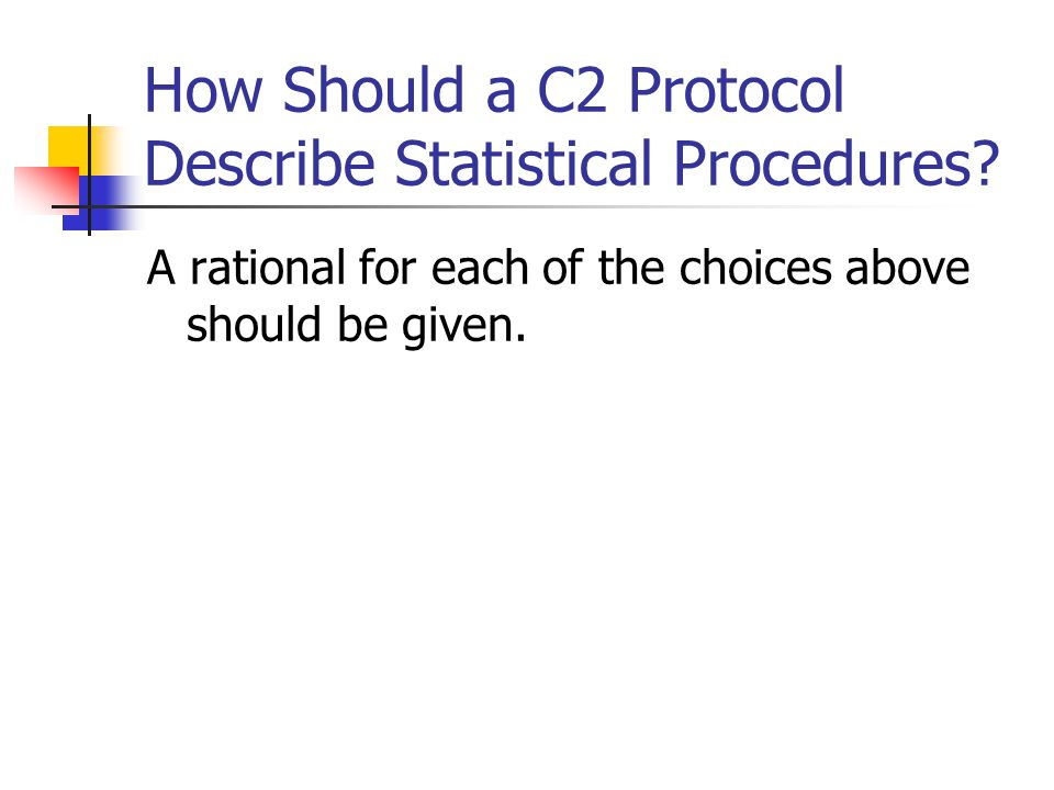 How Should a C2 Protocol Describe Statistical Procedures? A rational for each of the choices above should be given.