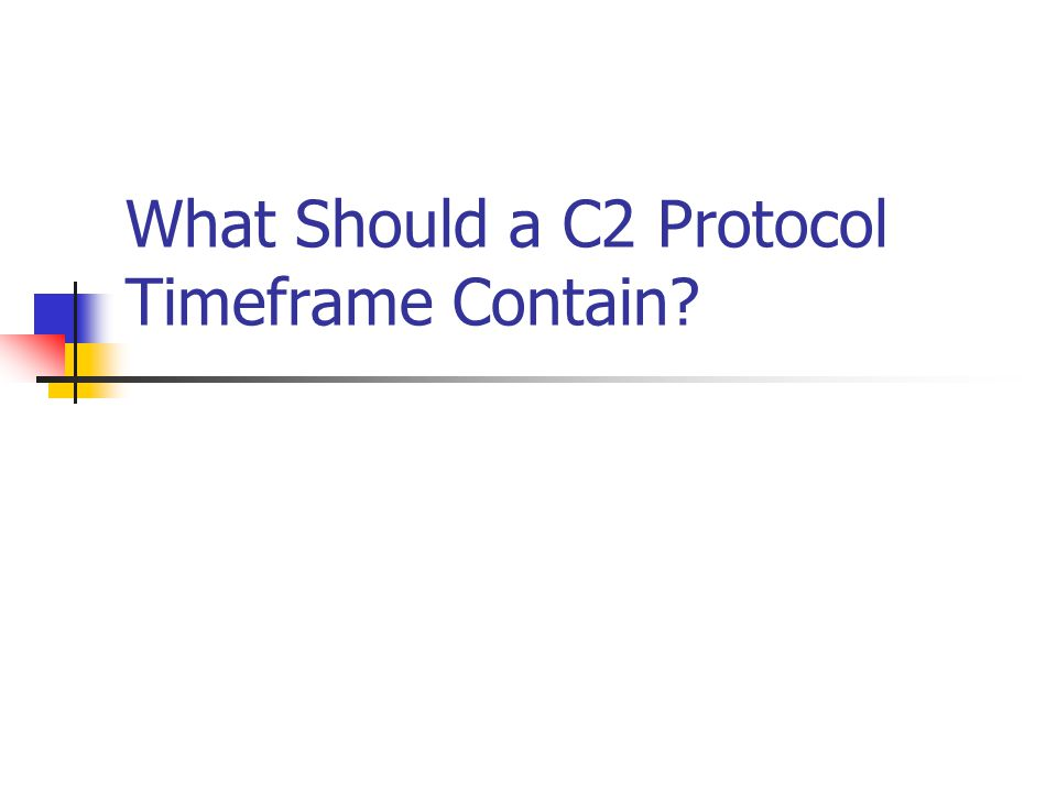 What Should a C2 Protocol Timeframe Contain?