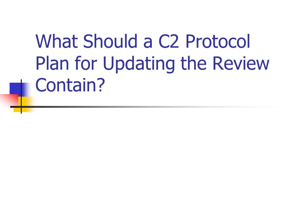 What Should a C2 Protocol Plan for Updating the Review Contain