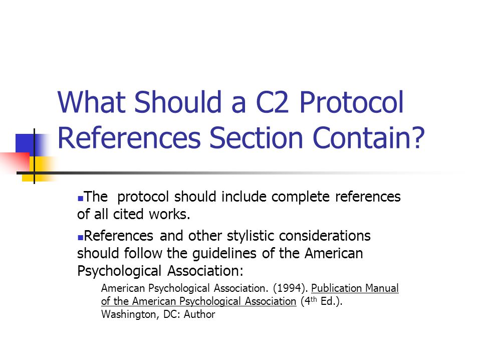What Should a C2 Protocol References Section Contain? The protocol should include complete references of all cited works. References and other stylist