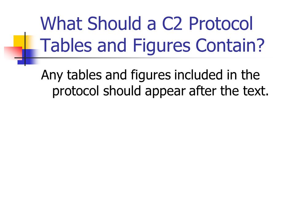 What Should a C2 Protocol Tables and Figures Contain.