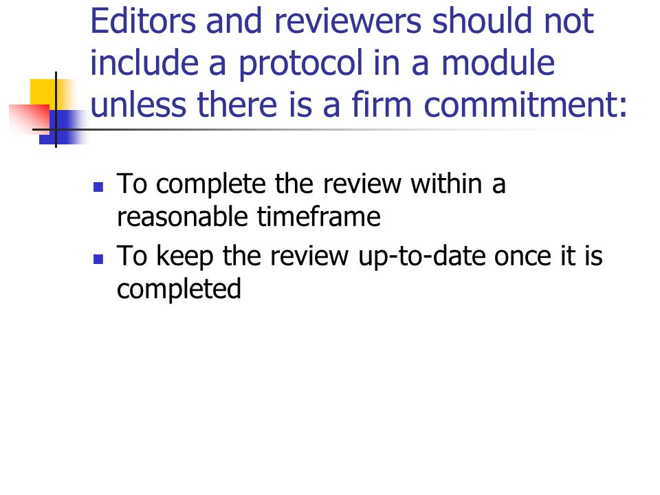 Editors and reviewers should not include a protocol in a module unless there is a firm commitment: To complete the review within a reasonable timefram