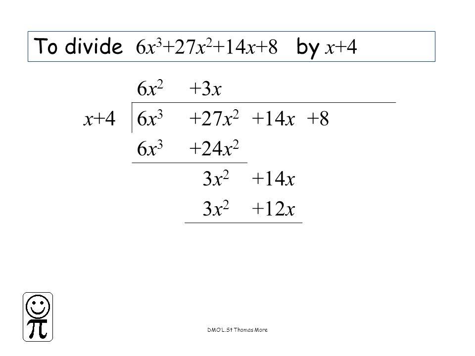 DMO'L.St Thomas More To divide 6x 3 +27x 2 +14x+8 by x+4 6x26x2 +3x x+46x36x3 +27x 2 +14x+8 6x36x3 +24x 2 3x23x2 +14x 3x23x2 +12x