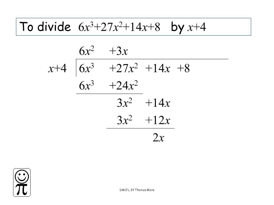 DMO'L.St Thomas More To divide 6x 3 +27x 2 +14x+8 by x+4 6x26x2 +3x x+46x36x3 +27x 2 +14x+8 6x36x3 +24x 2 3x23x2 +14x 3x23x2 +12x 2x2x