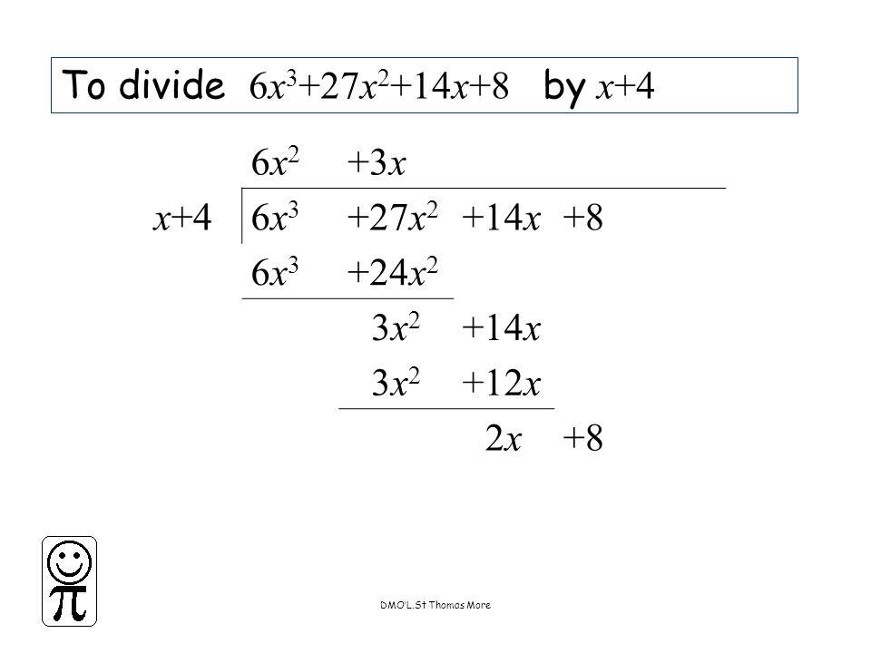 DMO'L.St Thomas More To divide 6x 3 +27x 2 +14x+8 by x+4 6x26x2 +3x x+46x36x3 +27x 2 +14x+8 6x36x3 +24x 2 3x23x2 +14x 3x23x2 +12x 2x2x+8